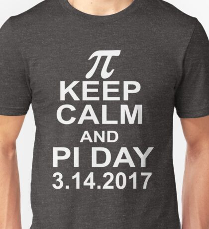 Keep Calm And Pi Day Unisex T-Shirt