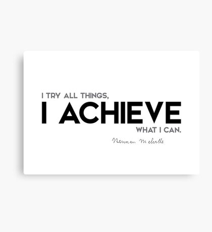 I try all things - herman melville Canvas Print