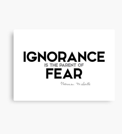 ignorance is the parent of fear - herman melville Canvas Print