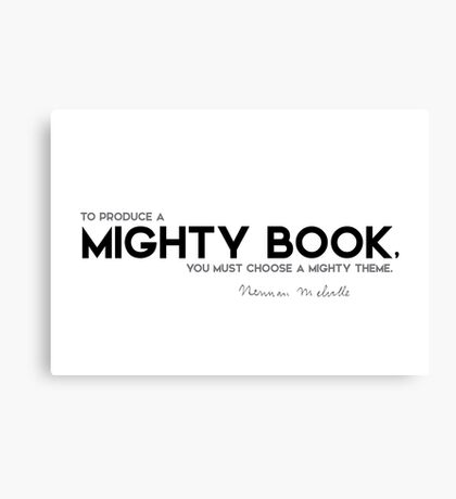 mighty book, mighty theme - herman melville Canvas Print