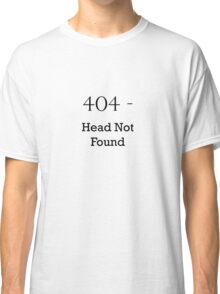 404 Head Not Found Classic T-Shirt