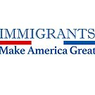 Immigrants Make America Great! by cinn