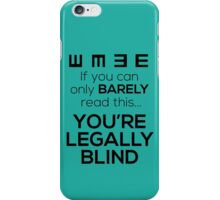 If You Can Only Barely Read This... You're Legally Blind iPhone Case/Skin