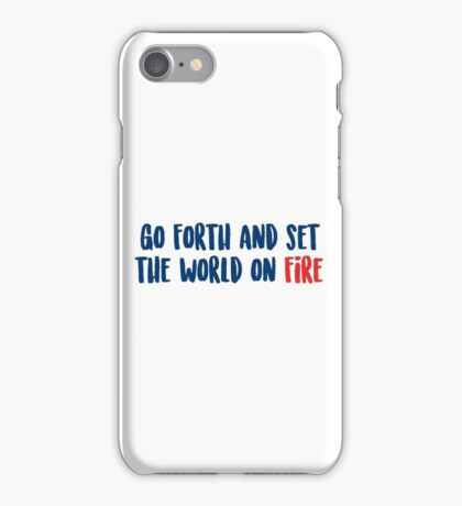 Go Forth and Set the World on Fire iPhone Case/Skin