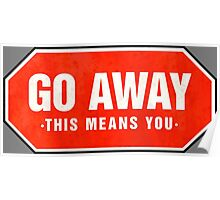 Grunge 'Go Away - This Means You' (red sign) Poster
