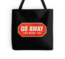 Grunge 'Go Away - This Means You' (red sign) Tote Bag