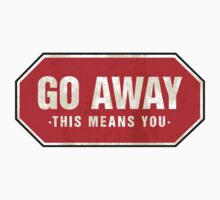 Grunge 'Go Away - This Means You' (red sign) by houk