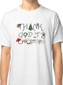 Christmas Ornament and Ironic Thank God It's Christmas Classic T-Shirt