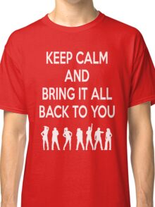 Keep Calm and Bring It All Back To You (S Club 7) Classic T-Shirt