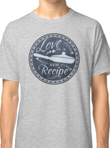 Love is a new recipe cooking chef culinary chalkboard Classic T-Shirt