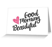 Good Morning Beautiful Greeting Card