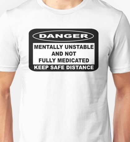 MENTALLY UNSTABLE AND NOT FULLY MEDICATED Unisex T-Shirt
