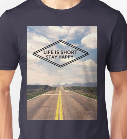 Life is Short, Stay Happy | Motivational Quote Unisex T-Shirt