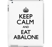 Eat Abalone - Keep Calm and Carry On iPad Case/Skin