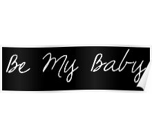 Be My Baby (DARK SHADES) Poster