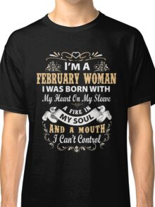 I am a February Woman I was born with my heart on my sleeve Classic T-Shirt