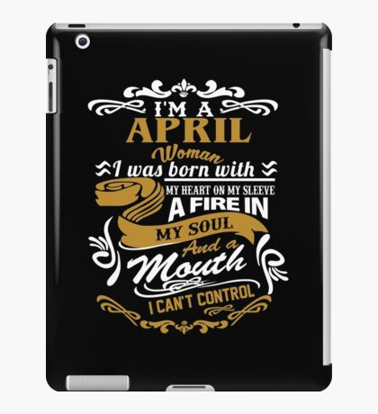 I am an April Woman I was born with my heart on my sleeve iPad Case/Skin