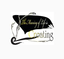 Creating the Meaning of Life Unisex T-Shirt