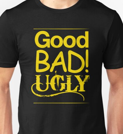 Good Bad Ugly Unisex T-Shirt