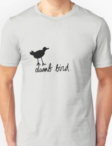 a dumb bird T-Shirt