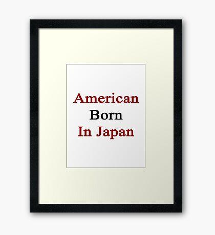 American Born In Japan  Framed Print