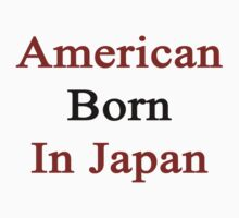 American Born In Japan  by supernova23