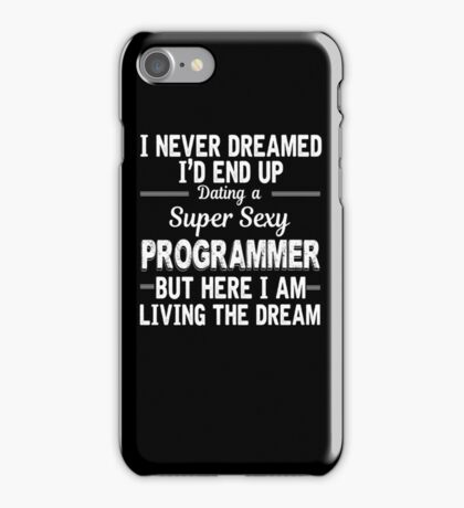 I Never Dreamed I'D End Up Dating A Super Sexy Programmer iPhone Case/Skin