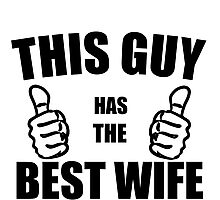 THIS GUY HAS THE BEST WIFE Photographic Print