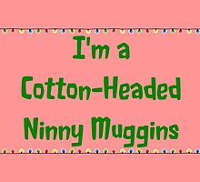 Cotton Headed Ninny Muggins by Robinhatesyou