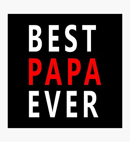 BEST PAPA EVER Photographic Print