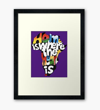 """""""My Home is where my Heart is """" Framed Print"""