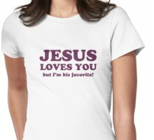 Jesus Loves You But I'm His Favorite Womens Fitted T-Shirt