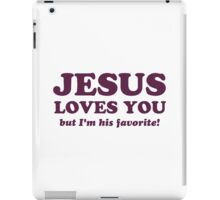 Jesus Loves You But I'm His Favorite iPad Case/Skin