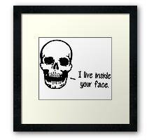 A Skull Lives Inside Your Face Framed Print
