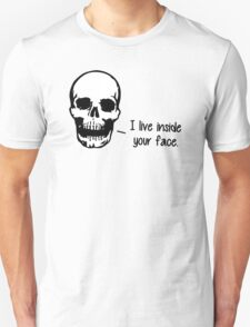 A Skull Lives Inside Your Face Unisex T-Shirt