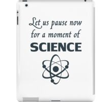Pause for a Moment of Science iPad Case/Skin