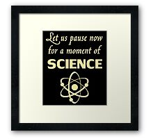 Pause for a Moment of Science Framed Print
