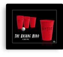 The Unsung Hero of Beer Pong Canvas Print