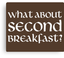 What About Second Breakfast Canvas Print