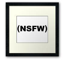 NSFW Not Safe For Work Framed Print