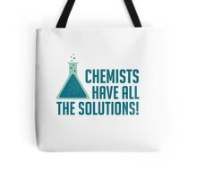 Chemists Have All The Solutions Tote Bag
