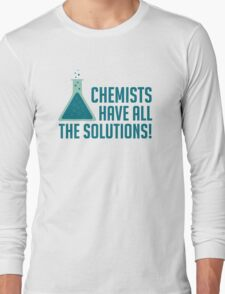 Chemists Have All The Solutions Long Sleeve T-Shirt