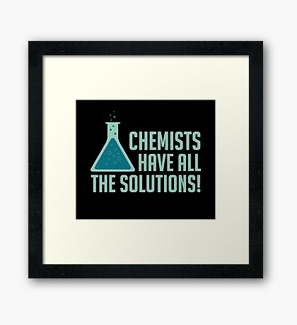 Chemists Have All The Solutions Framed Print