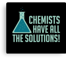 Chemists Have All The Solutions Canvas Print