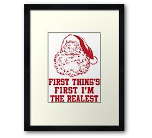 First Things First I'm The Realest Framed Print