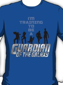 I'm Training to be a Guardian of the Galaxy T-Shirt
