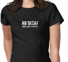 no decaf Womens Fitted T-Shirt