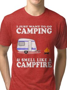 I Just Want To Go Camping And Smell Like A Campfire Funny Cute Gift Camper Camp RV Tri-blend T-Shirt