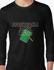 Professional Fanfic Writer Long Sleeve T-Shirt