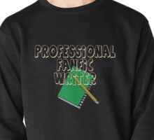 Professional Fanfic Writer Pullover